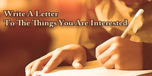 Write A Letter To The Things You Are Interested