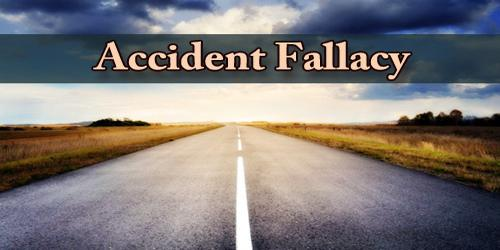 Accident Fallacy
