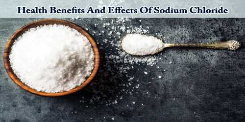 Health Benefits And Effects Of Sodium Chloride