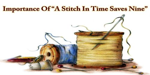 "Importance Of ""A Stitch In Time Saves Nine"""