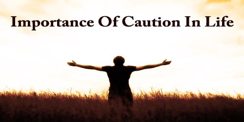 Importance Of Caution In Life