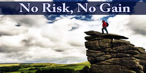 No Risk, No Gain