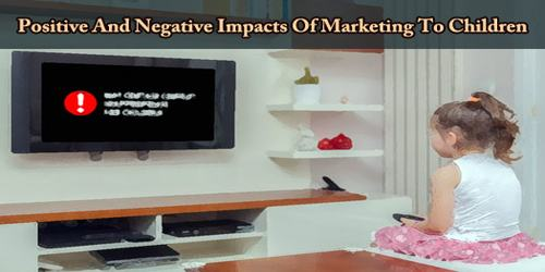 Positive And Negative Impacts Of Marketing To Children