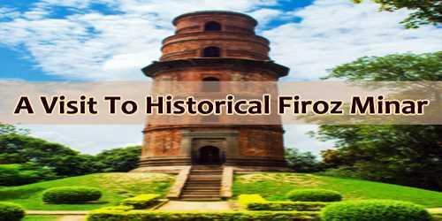 A Visit To Historical Firoz Minar