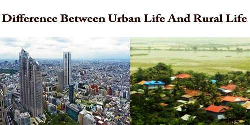 Difference Between Urban Life And Rural Life