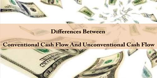 Differences Between Conventional Cash Flow And Unconventional Cash Flow