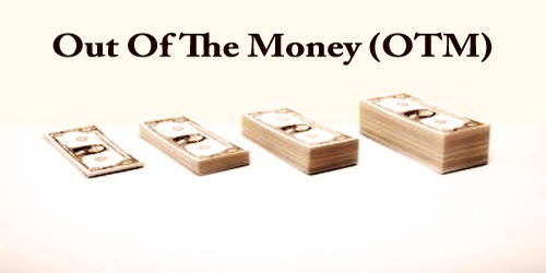 Out Of The Money (OTM)