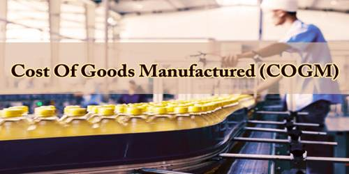 Cost Of Goods Manufactured (COGM)