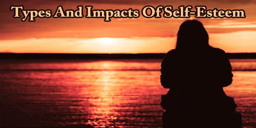 Types And Impacts Of Self-Esteem