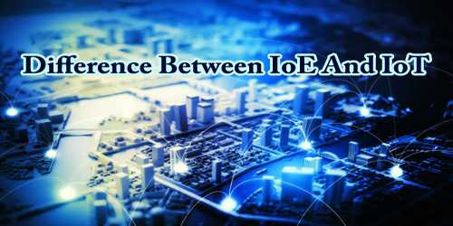 Difference Between IoE And IoT