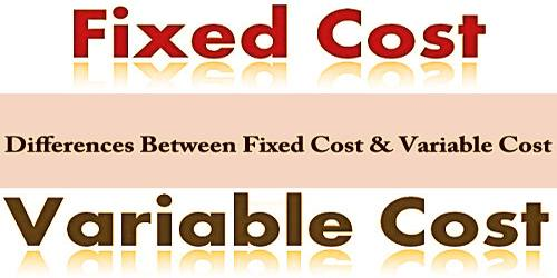 Differences Between Fixed Cost And Variable Cost