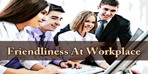 Friendliness At Workplace