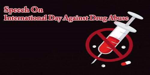 Speech On International Day Against Drug Abuse