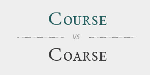 Difference between Coarse and Course