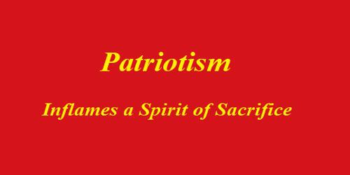 Patriotism – inflames a spirit of sacrifice
