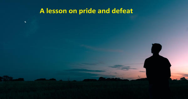 A lesson on pride and defeat – an Open Speech