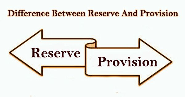 Difference Between Reserve And Provision