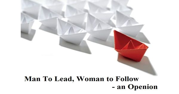 Man To Lead, Woman to Follow – an Opinion