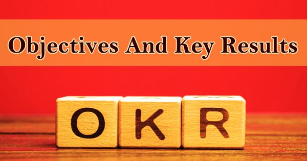 Objectives And Key Results (OKR)