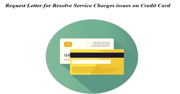 Request Letter for Resolve Service Charges issues on Credit Card