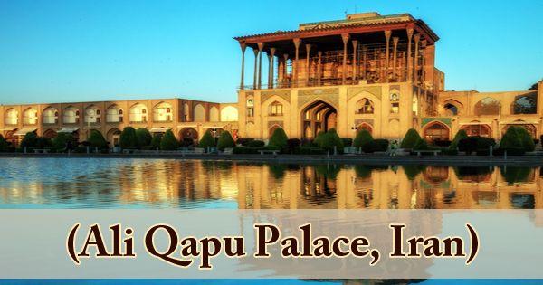 A Visit To A Historical Place/Building (Ali Qapu Palace, Iran)