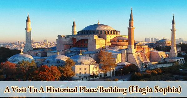 A Visit To A Historical Place/Building (Hagia Sophia)