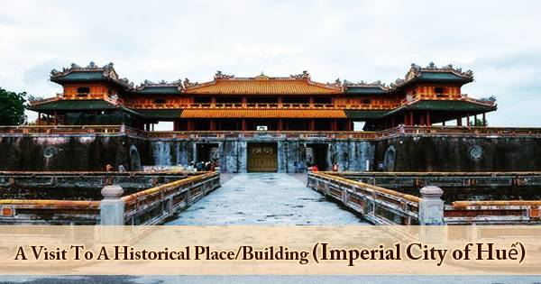 A Visit To A Historical Place/Building (Imperial City of Huế)