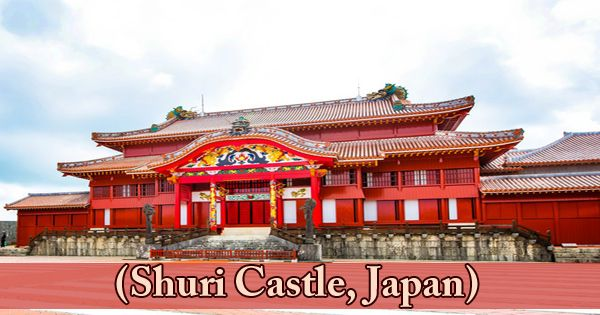 A Visit To A Historical Place/Building (Shuri Castle, Japan)