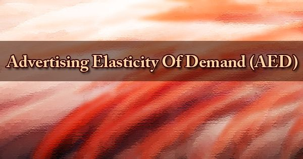 Advertising Elasticity Of Demand (AED)