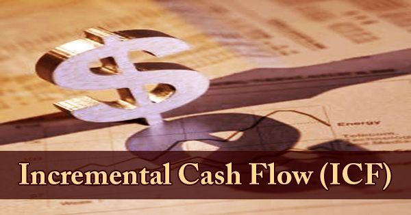 Incremental Cash Flow (ICF)