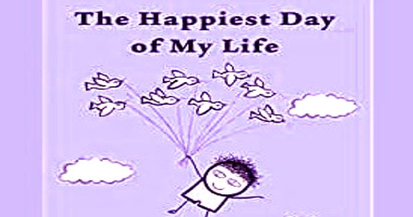 The Happiest Day in My Life