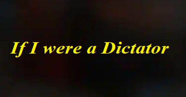 If I Were a Dictator