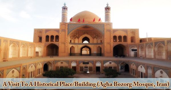 A Visit To A Historical Place/Building (Agha Bozorg Mosque, Iran)