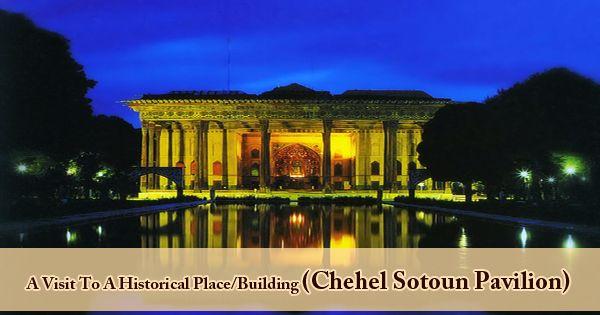 A Visit To A Historical Place/Building (Chehel Sotoun Pavilion)