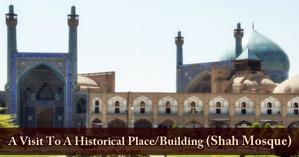 A Visit To A Historical Place/Building (Shah Mosque)
