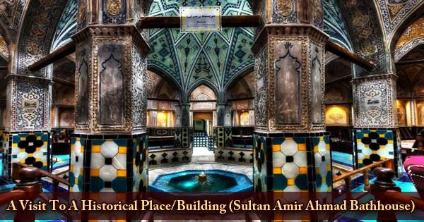 A Visit To A Historical Place/Building (Sultan Amir Ahmad Bathhouse)