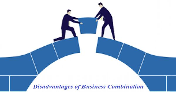 Disadvantages of Business Combination