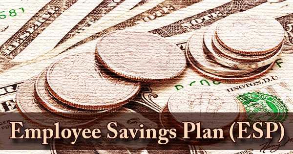 Employee Savings Plan (ESP)