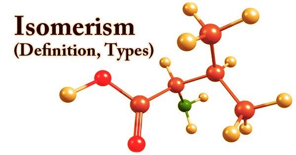 Isomerism (Definition, Types)