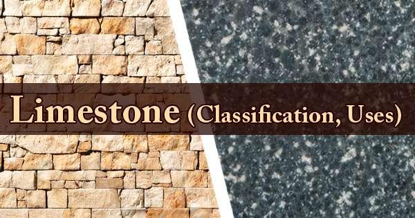 Limestone (Classification, Uses)