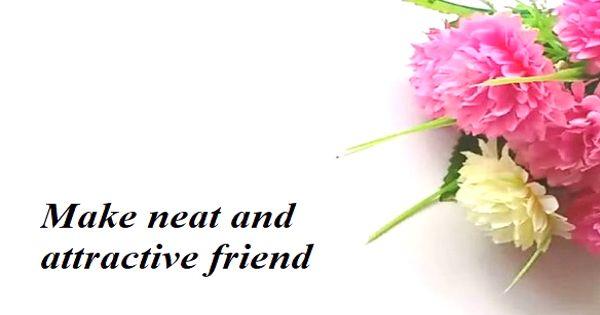Make neat and attractive friend – an Open Speech