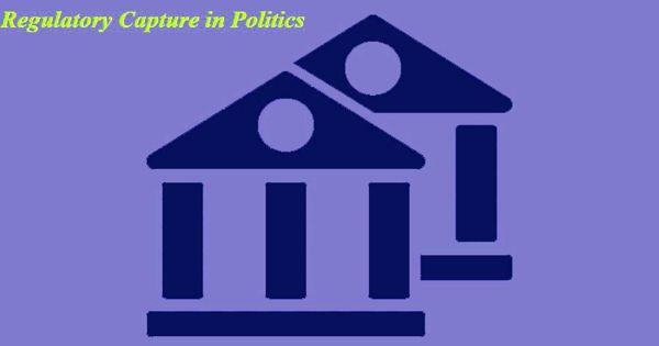 Regulatory Capture in politics