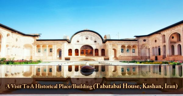 A Visit To A Historical Place/Building (Tabatabai House, Kashan, Iran)