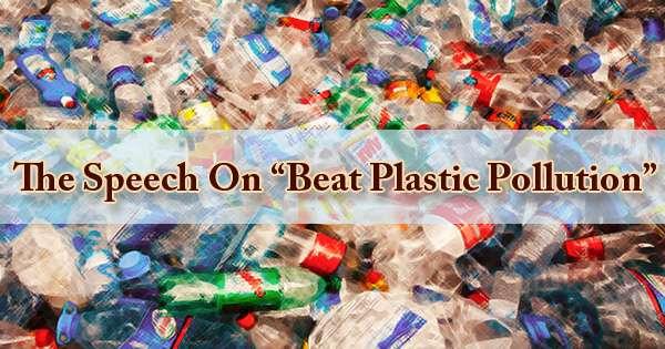 The Speech On Beat Plastic Pollution