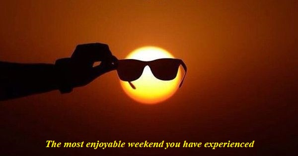 The most enjoyable weekend you have experienced – an Open Speech