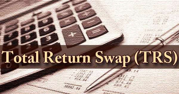 Total Return Swap (TRS)