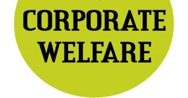 Corporate Welfare – a financial assistance