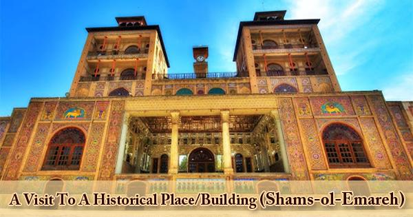 A Visit To A Historical Place/Building (Shams-ol-Emareh)