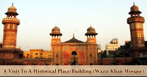 A Visit To A Historical Place/Building (Wazir Khan Mosque)