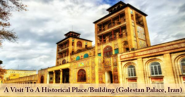 A Visit To A Historical Place/Building (Golestan Palace, Iran)